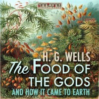 Omslagsbild: The food of the gods, and how it came to Earth av