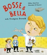 Book cover: Bosse & Bella och trumpna Donald av