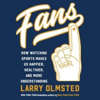 Omslagsbild: Fans: How Watching Sports Makes Us Happier, Healthier, and More Understanding av